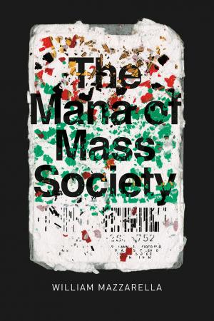 The Mana of Mass Society by William Mazzarella Department Chair, Neukom Family Professor of Anthropology and of Social Sciences in the College