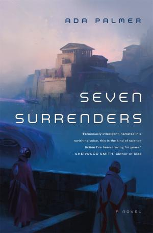 Seven Surrenders by Ada Palmer, Assistant Professor, Department of History